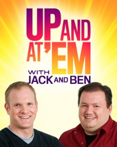 up and at em with jack and ben